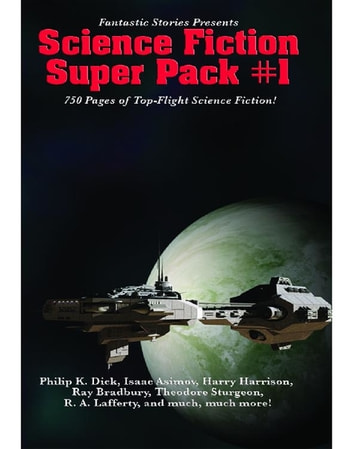 Fantastic Stories Presents: Science Fiction Super Pack #1 - With linked Table of Contents ebook by Philip K. Dick,Isaac Asimov,Harry Harrison,Ray Bradbury,Theodore Sturgeon,R. A. Lafferty,Michael A. Burstein,Philip José Farmer,Carole McDonnell,Stanley G. Weinbaum,Jamie Wild,John Teehan,Nelson Bond,M. Turville Heitz,Edward J. McFadden III,Cynthia Ward,Jay O'Connell,Jack Williamson,Gerri Leen,Edmond Hamilton,Lou Antonelli,James Dorr,Poul Anderson,Ann Wilkes,Alfred Bester,William R. Eakin,Brenda W. Clough,C. L. Moore,Warren Lapine,Mack Reynolds,H. Beam Piper,Frederik Pohl,Edgar Pangborn,Emil Petaja,Alan Edward Nourse,Walter M. Miller, Jr.,Leigh Brackett,Marion Zimmer Bradley
