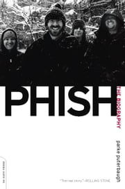 Phish - The Biography ebook by Parke Puterbaugh