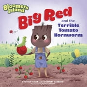 Big Red and the Terrible Tomato Hornworm - Bloomers Island ebook by Cynthia Wylie, Katya Longhi