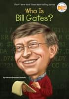 Who Is Bill Gates? ebook by Patricia Brennan Demuth, Who HQ, Ted Hammond