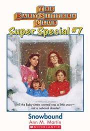The Baby-Sitters Club Super Special #7: Snowbound ebook by Ann M. Martin
