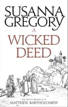 A Wicked Deed - The Fifth Matthew Bartholomew Chronicle ebook by Susanna Gregory