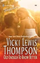 Old Enough To Know Better (Mills & Boon Temptation) ekitaplar by Vicki Lewis Thompson