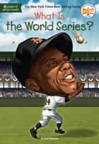 What Is the World Series? eBook by Gail Herman, Who HQ, David Grayson Kenyon
