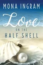 Love on the Half Shell ebook by Mona Ingram