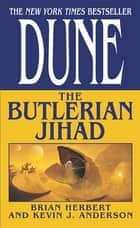 Dune: The Butlerian Jihad ebook by Brian Herbert, Kevin J. Anderson
