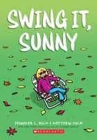 Swing It, Sunny ebook by Jennifer L. Holm, Matthew Holm