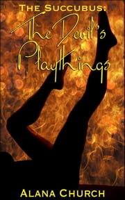 The Devil's Playthings - Book 2 of 'The Succubus' ebook by Alana Church