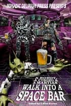 A Robot, a Cyborg, and a Martian Walk into a Space Bar ebook by J Alan Erwine