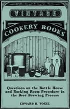 Questions on the Bottle House and Racking Room Procedure in the Beer Brewing Process ebook by Edward H. Vogel
