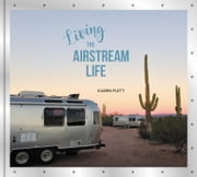Living the Airstream Life ebook by Karen Flett