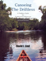 Canoeing The Driftless - A Paddlers Guide for Southeastern Minnesota ebook by David J. Lind