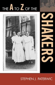 The A to Z of the Shakers ebook by Stephen J. Paterwic