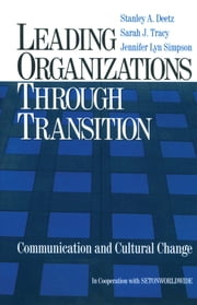 Leading Organizations through Transition - Communication and Cultural Change ebook by Stanley A. Deetz,Dr. Sarah J. (Jane) Tracy,Ms. Jennifer Lyn Simpson