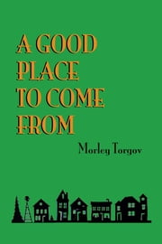 A Good Place to Come From ebook by Morley Torgov