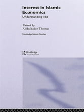 Interest in Islamic Economics - Understanding Riba ebook by Abdulkader Thomas