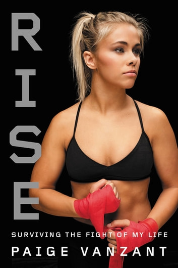 Rise - Surviving the Fight of My Life ebook by Paige VanZant