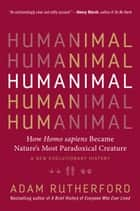 Humanimal - How Homo sapiens Became Nature's Most Paradoxical Creature—A New Evolutionary History eBook by Adam Rutherford