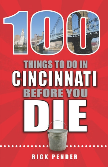100 Things to Do in Cincinnati Before You Die ebook by Rick Pender