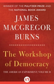 The Workshop of Democracy ebook by James MacGregor Burns