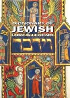 Dictionary of Jewish Lore and Legend ebook by Alan Unterman
