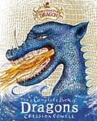 How to Train Your Dragon: Incomplete Book of Dragons ebook by Cressida Cowell