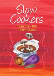 Easy Eats: Slow Cookers - More than 100 easy recipes ebook by Murdoch Books Test Kitchen