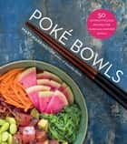 Poké Bowls - 50 Nutrient-Packed Recipes for Hawaiian-Inspired Bowls ebook by Mary Warrington