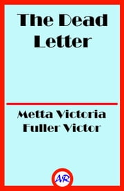 The Dead Letter (Illustrated) ebook by Metta Victoria Fuller Victor