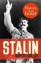 Stalin: History in an Hour eBook by Rupert Colley