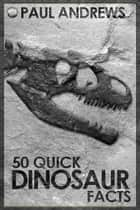 50 Quick Dinosaur Facts ebook by