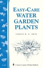 Easy-Care Water Garden Plants - Storey's Country Wisdom Bulletin A-236 ebook by