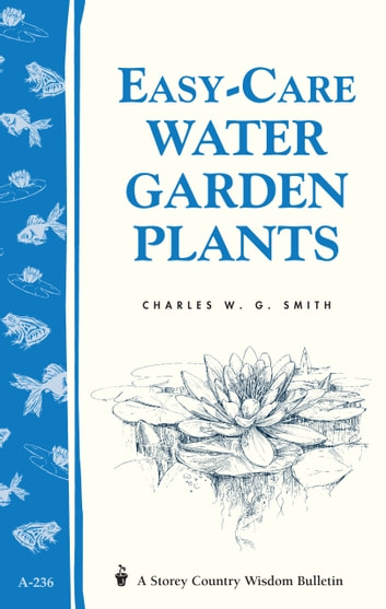 Easy-Care Water Garden Plants - Storey's Country Wisdom Bulletin A-236 ebook by Charles W. G. Smith
