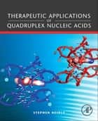 Therapeutic Applications of Quadruplex Nucleic Acids ebook by Stephen Neidle