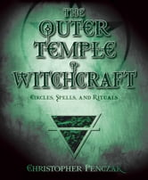 The Outer Temple of Witchcraft - Circles, Spells and Rituals ebook by Christopher Penczak