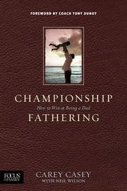 Championship Fathering ebook by Carey Casey,Neil S. Wilson,Tony Dungy