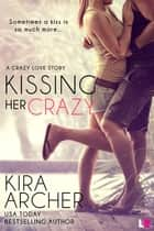 Kissing Her Crazy ebook by Kira Archer