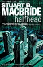 Halfhead ebook by Stuart B. MacBride