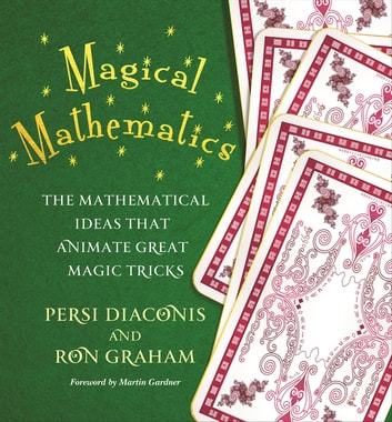 Magical Mathematics - The Mathematical Ideas That Animate Great Magic Tricks ebook by Persi Diaconis,Ron Graham