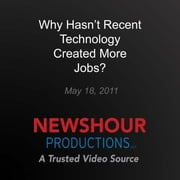 Why Hasn't Recent Technology Created More Jobs? - Making Sen$e audiobook by PBS NewsHour
