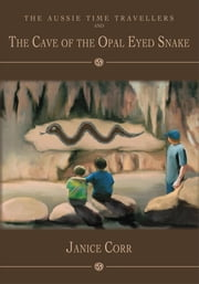 The Aussie Time Travellers and the Cave of the Opal Eyed Snake ebook by Janice Corr