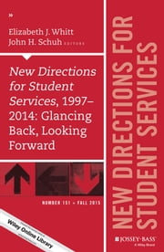 New Directions for Student Services, 1997-2014: Glancing Back, Looking Forward - New Directions for Student Services, Number 151 ebook by Elizabeth J. Whitt,John H. Schuh