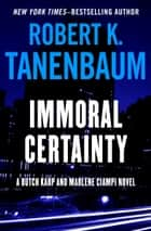 Immoral Certainty ebook by Robert K. Tanenbaum