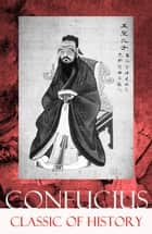 Classic of History (Part 1 & 2: The Book of Thang & The Books of Yü) ebook by Confucius,James  Legge