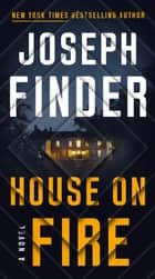 House on Fire - A Novel ebook by Joseph Finder