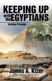 Keeping up with the Egyptians - Building Pyramids ebook by James A. Kizer