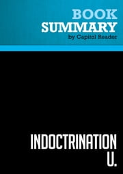 Summary of Indoctrination U.: The Left's War Against Academic Freedom - David Horowitz ebook by Capitol Reader