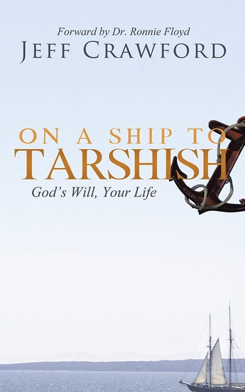 On a Ship to Tarshish - God's Will, Your Life ebook by Jeff Crawford