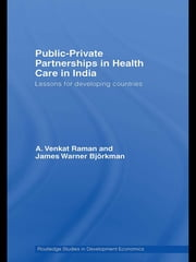 Public-Private Partnerships in Health Care in India - Lessons for developing countries ebook by A. Venkat Raman,James Warner Björkman
