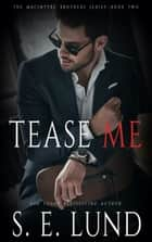 Tease Me ebook by S. E. Lund